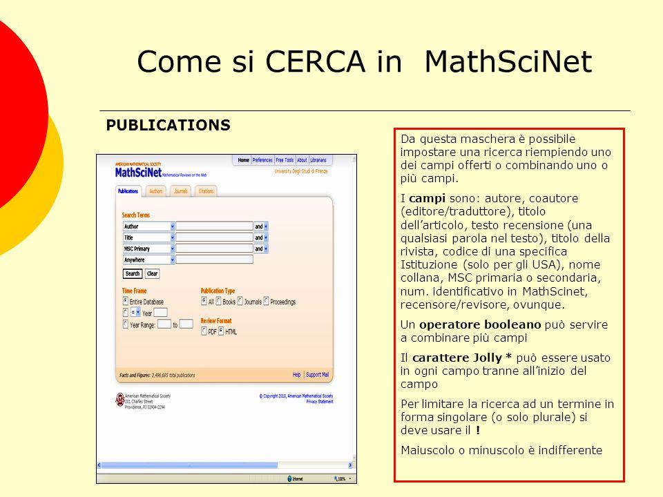 Come si CERCA in MathSciNet PUBLICATIONS Da questa maschera è possibile impostare una ricerca riempiendo uno dei campi offerti o combinando uno o più campi.