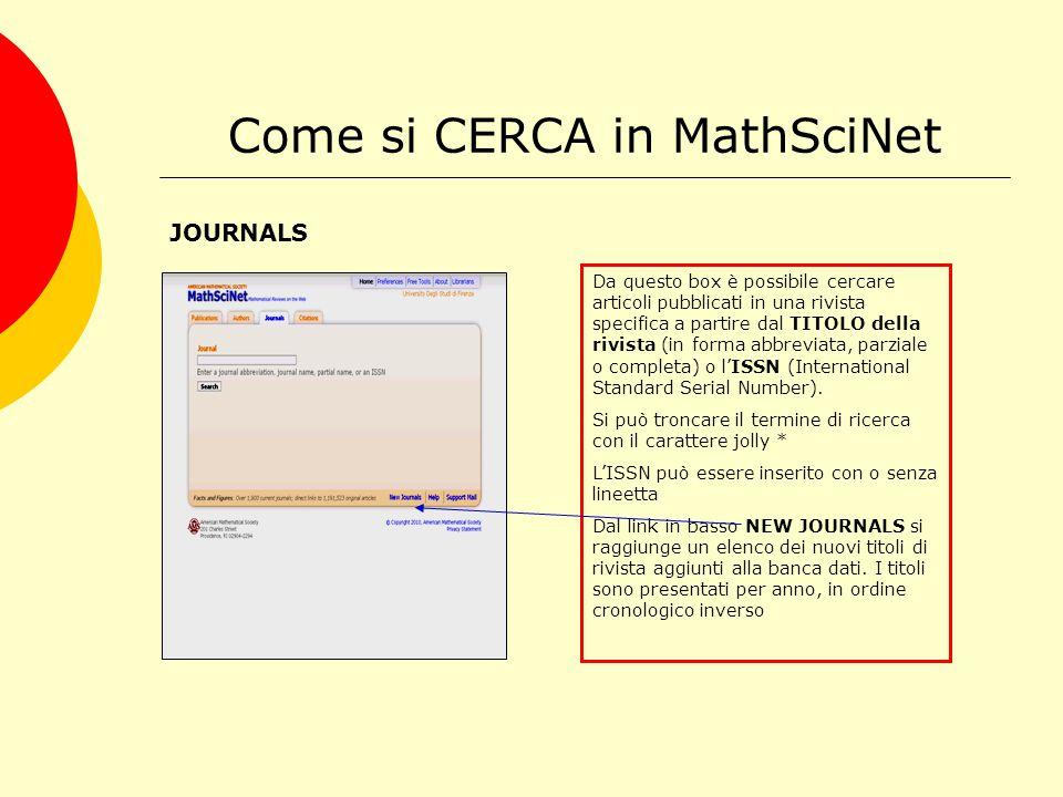 Come si CERCA in MathSciNet JOURNALS Da questo box è possibile cercare articoli pubblicati in una rivista specifica a partire dal TITOLO della rivista (in forma abbreviata, parziale o completa) o l'ISSN (International Standard Serial Number).