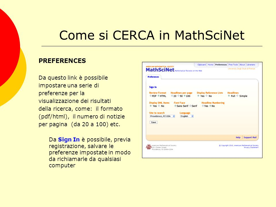 Come si CERCA in MathSciNet PREFERENCES Da questo link è possibile impostare una serie di preferenze per la visualizzazione dei risultati della ricerca, come: il formato (pdf/html), il numero di notizie per pagina (da 20 a 100) etc.