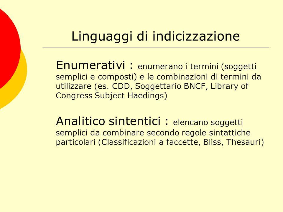 Linguaggi di indicizzazione Enumerativi : enumerano i termini (soggetti semplici e composti) e le combinazioni di termini da utilizzare (es.