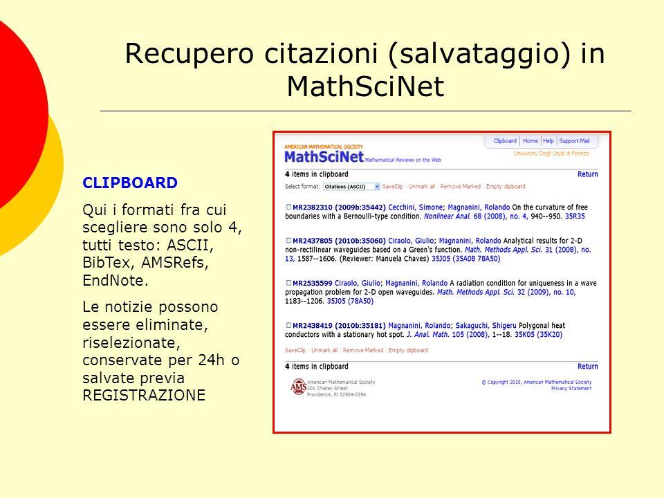 Recupero citazioni (salvataggio) in MathSciNet CLIPBOARD Qui i formati fra cui scegliere sono solo 4, tutti testo: ASCII, BibTex, AMSRefs, EndNote.