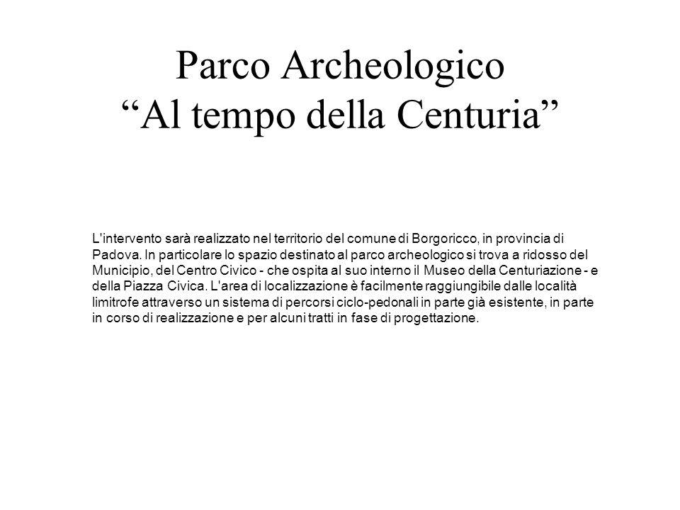 """Parco Archeologico """"Al tempo della Centuria"""" L'intervento sarà realizzato nel territorio del comune di Borgoricco, in provincia di Padova. In particol"""