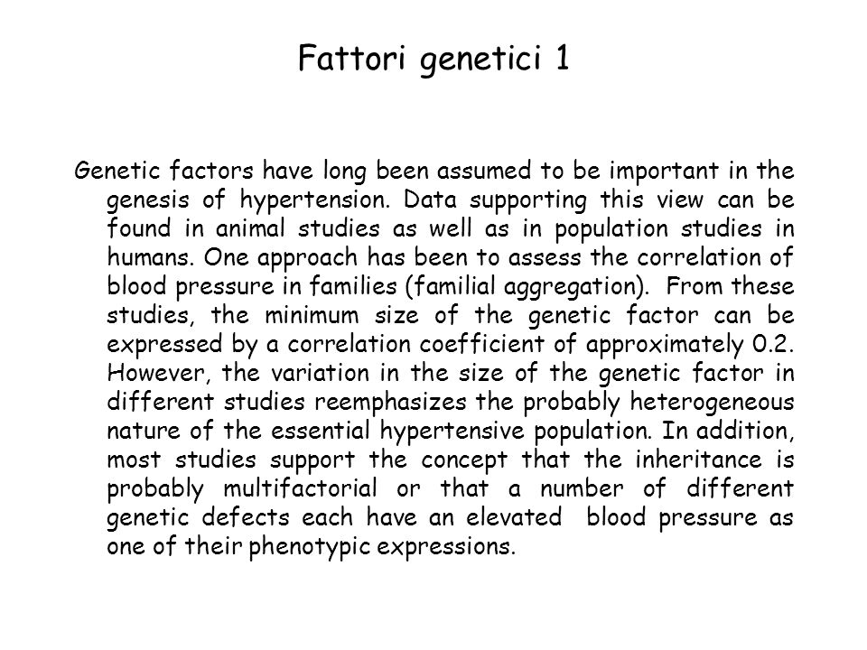 Fattori genetici 1 Genetic factors have long been assumed to be important in the genesis of hypertension.