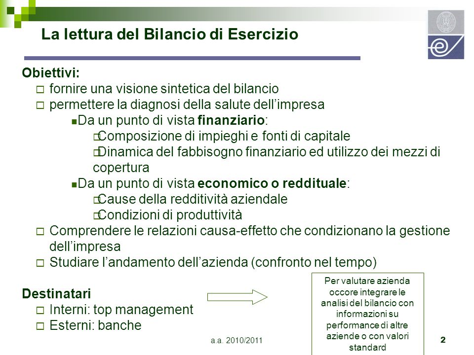 a.a. 2010/20112 La lettura del Bilancio di Esercizio Obiettivi:  fornire una visione sintetica del bilancio  permettere la diagnosi della salute del