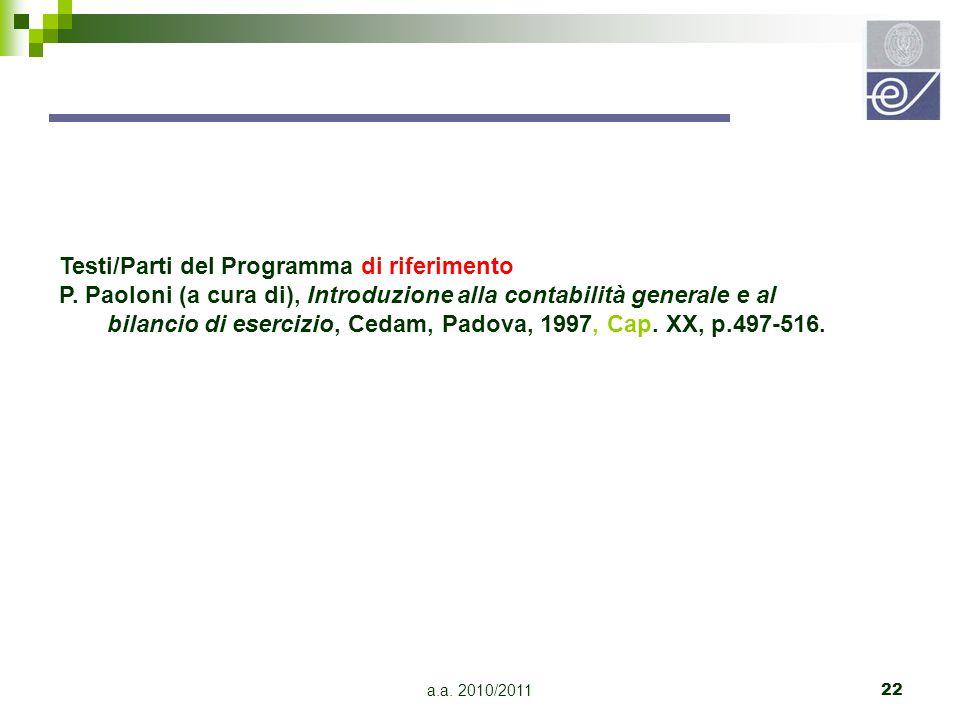 a.a. 2010/201122 Testi/Parti del Programma di riferimento P. Paoloni (a cura di), Introduzione alla contabilità generale e al bilancio di esercizio, C