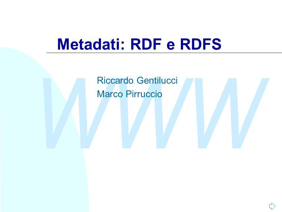 WWW Metadati: RDF e RDFS Riccardo Gentilucci Marco Pirruccio