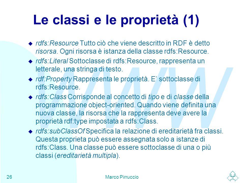 WWW Marco Pirruccio26 Le classi e le proprietà (1) u rdfs:Resource Tutto ciò che viene descritto in RDF è detto risorsa.