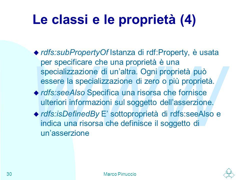 WWW Marco Pirruccio30 Le classi e le proprietà (4) u rdfs:subPropertyOf Istanza di rdf:Property, è usata per specificare che una proprietà è una specializzazione di un'altra.