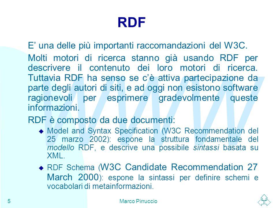 WWW Marco Pirruccio5 RDF E' una delle più importanti raccomandazioni del W3C.