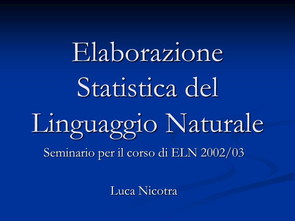 Elaborazione Statistica del Linguaggio Naturale Seminario per il corso di ELN 2002/03 Luca Nicotra