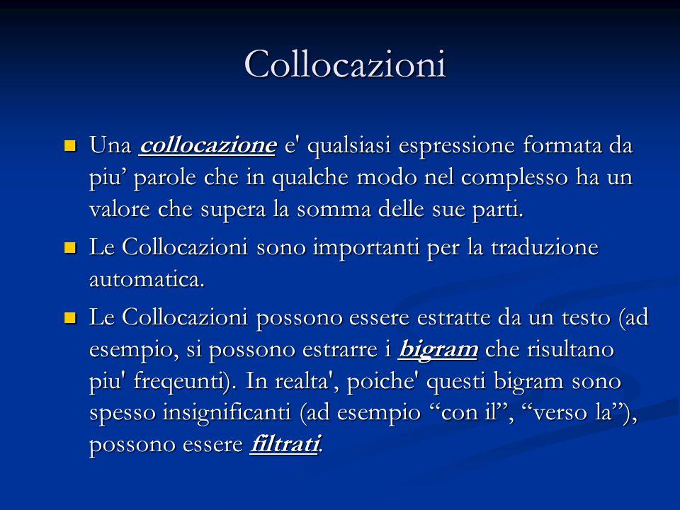Collocazioni Collocazioni Una collocazione e qualsiasi espressione formata da piu' parole che in qualche modo nel complesso ha un valore che supera la somma delle sue parti.