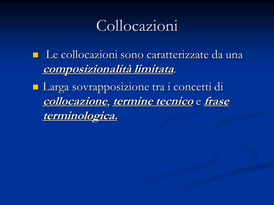 Collocazioni Le collocazioni sono caratterizzate da una composizionalità limitata. Le collocazioni sono caratterizzate da una composizionalità limitat