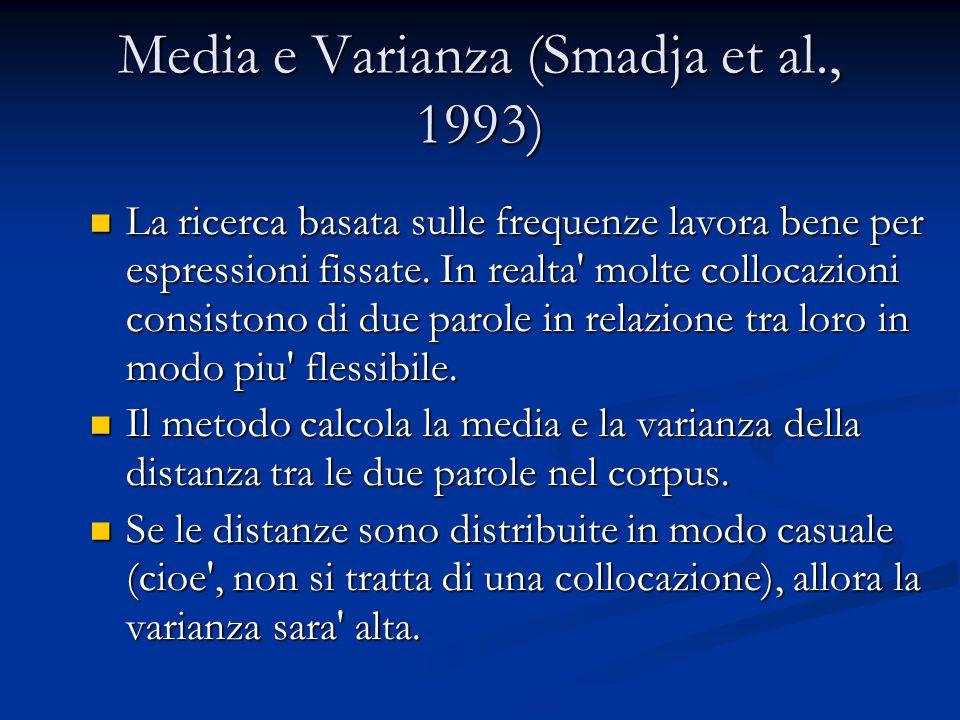 Media e Varianza (Smadja et al., 1993) La ricerca basata sulle frequenze lavora bene per espressioni fissate. In realta' molte collocazioni consistono