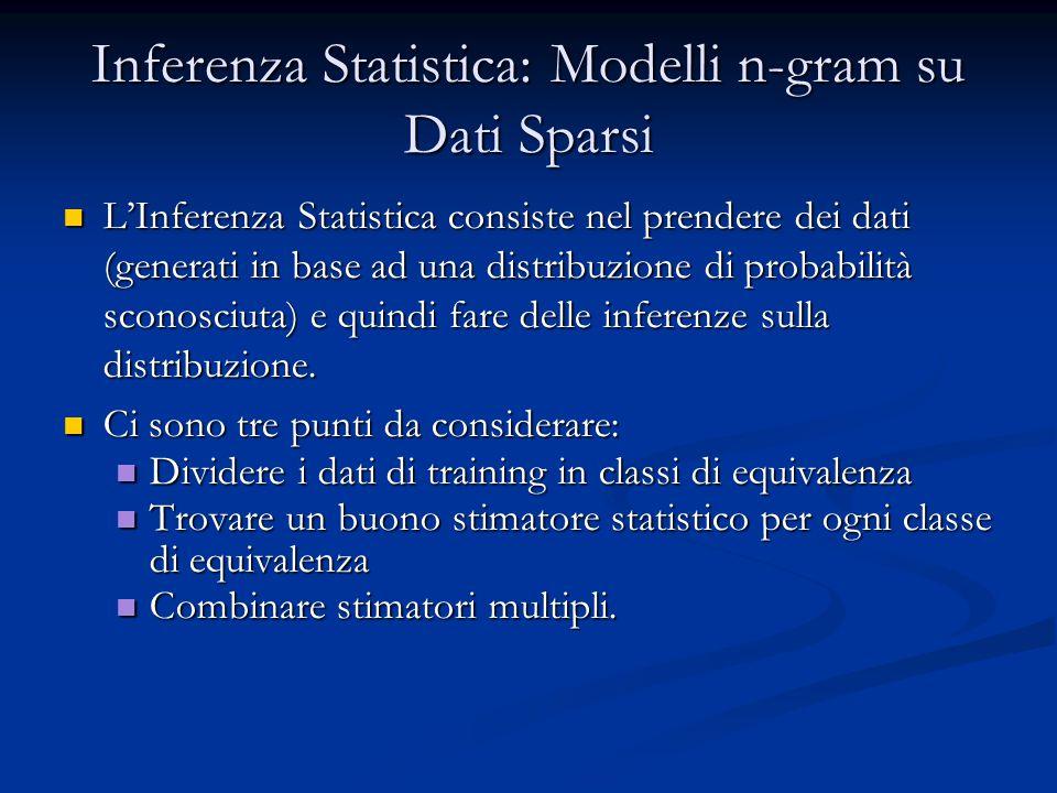 Inferenza Statistica: Modelli n-gram su Dati Sparsi L'Inferenza Statistica consiste nel prendere dei dati (generati in base ad una distribuzione di probabilità sconosciuta) e quindi fare delle inferenze sulla distribuzione.