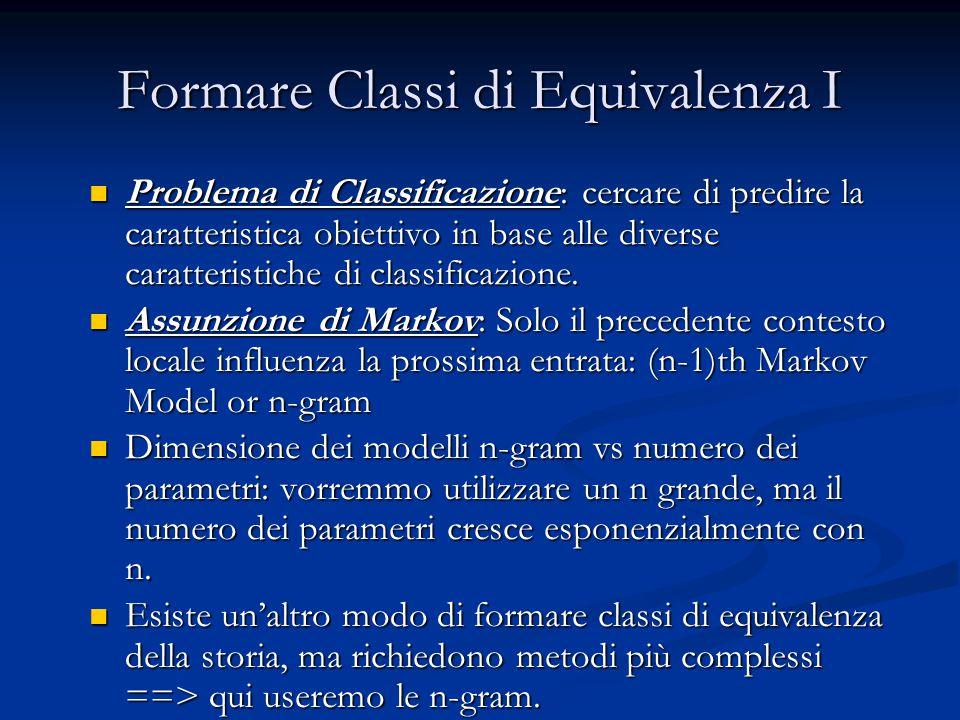 Formare Classi di Equivalenza I Problema di Classificazione: cercare di predire la caratteristica obiettivo in base alle diverse caratteristiche di classificazione.