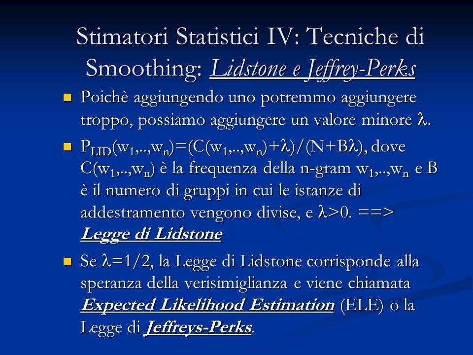 Stimatori Statistici IV: Tecniche di Smoothing: Lidstone e Jeffrey-Perks Poichè aggiungendo uno potremmo aggiungere troppo, possiamo aggiungere un valore minore.