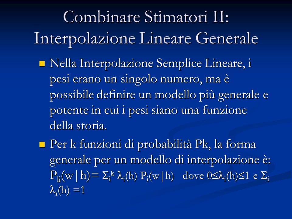 Combinare Stimatori II: Interpolazione Lineare Generale Nella Interpolazione Semplice Lineare, i pesi erano un singolo numero, ma è possibile definire