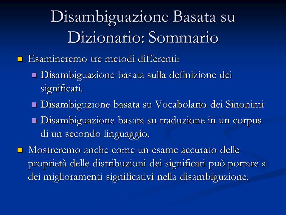 Disambiguazione Basata su Dizionario: Sommario Esamineremo tre metodi differenti: Esamineremo tre metodi differenti: Disambiguazione basata sulla definizione dei significati.