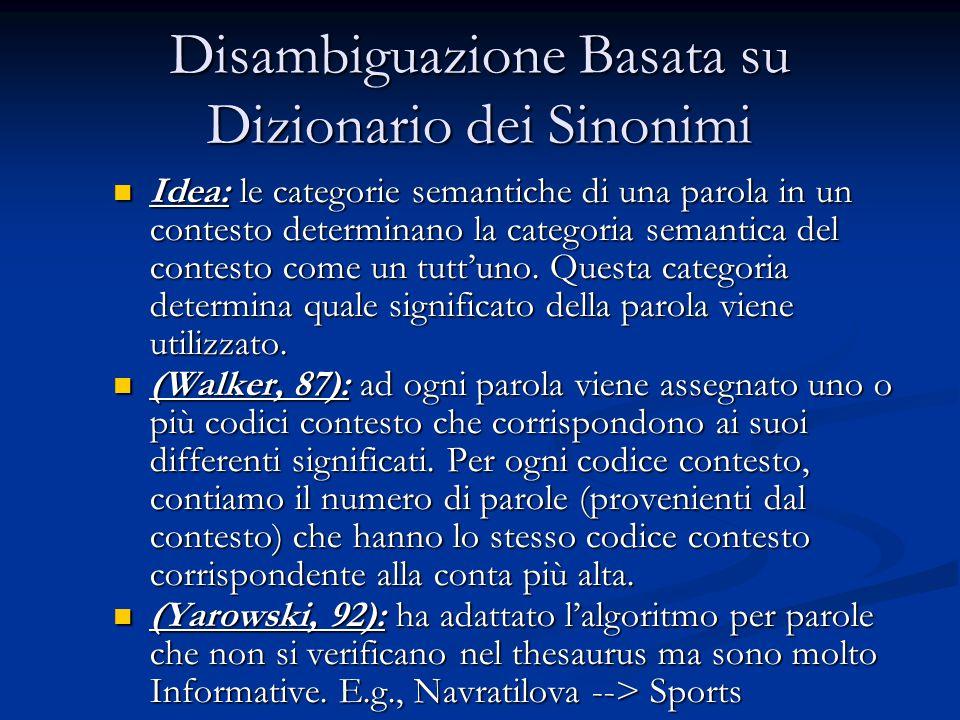 Disambiguazione Basata su Dizionario dei Sinonimi Idea: le categorie semantiche di una parola in un contesto determinano la categoria semantica del contesto come un tutt'uno.