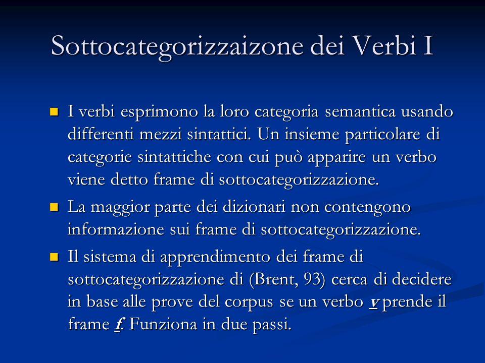 Sottocategorizzaizone dei Verbi I I verbi esprimono la loro categoria semantica usando differenti mezzi sintattici. Un insieme particolare di categori