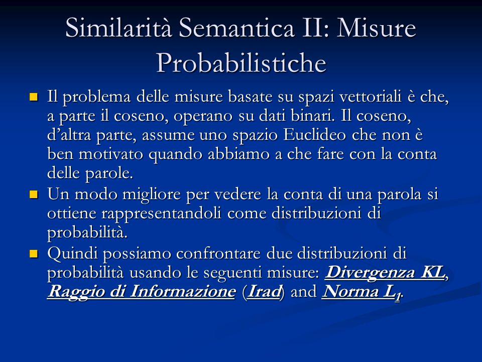 Similarità Semantica II: Misure Probabilistiche Il problema delle misure basate su spazi vettoriali è che, a parte il coseno, operano su dati binari.