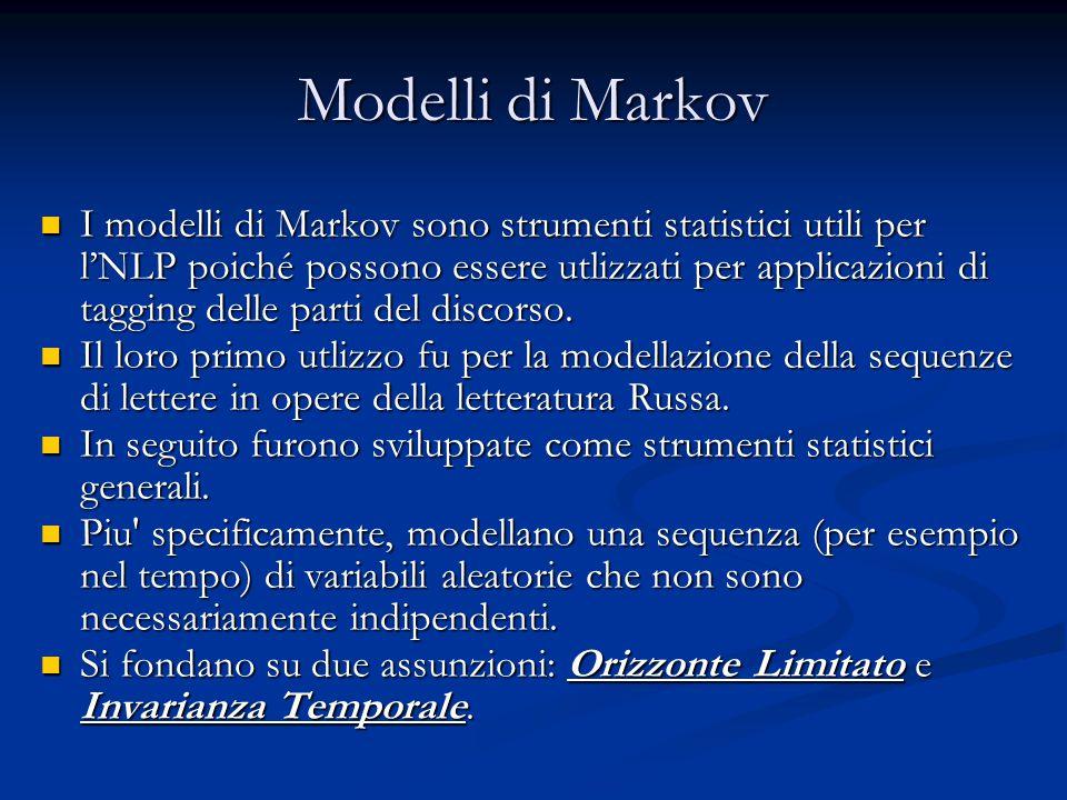 Modelli di Markov I modelli di Markov sono strumenti statistici utili per l'NLP poiché possono essere utlizzati per applicazioni di tagging delle parti del discorso.