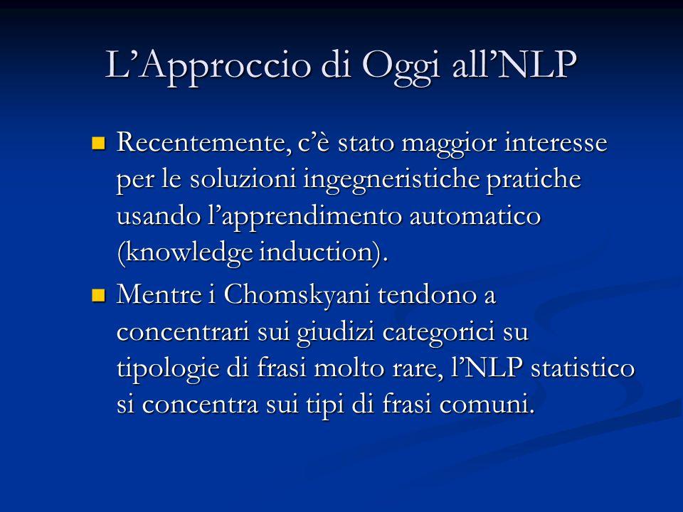 L'Approccio di Oggi all'NLP Recentemente, c'è stato maggior interesse per le soluzioni ingegneristiche pratiche usando l'apprendimento automatico (knowledge induction).