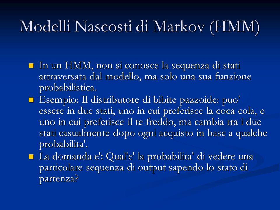 Modelli Nascosti di Markov (HMM) In un HMM, non si conosce la sequenza di stati attraversata dal modello, ma solo una sua funzione probabilistica.