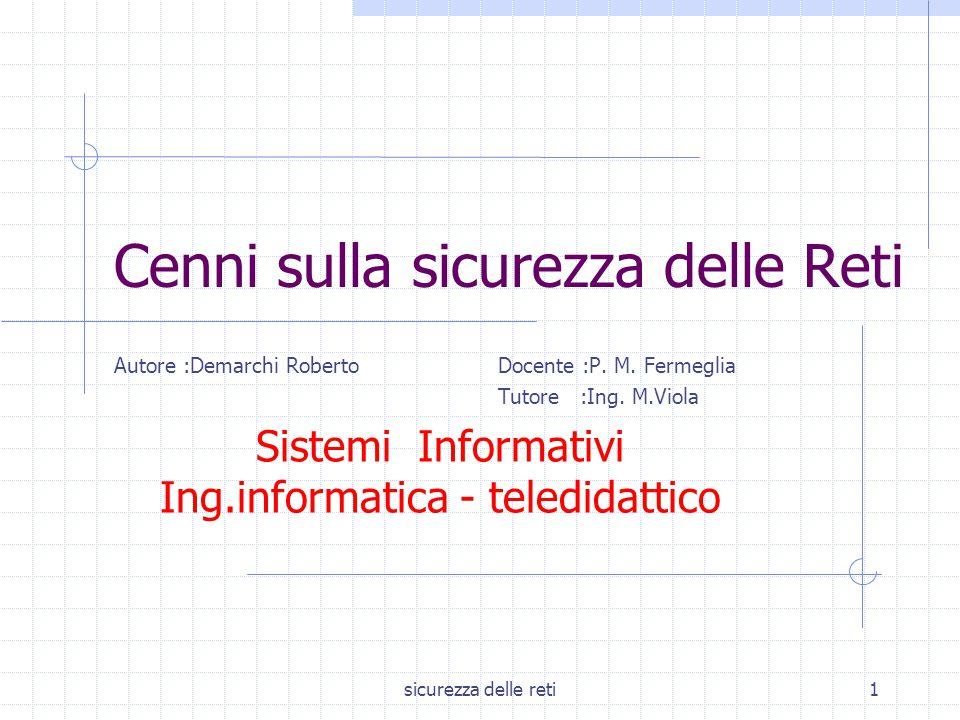 sicurezza delle reti1 Cenni sulla sicurezza delle Reti Autore :Demarchi RobertoDocente :P. M. Fermeglia Tutore :Ing. M.Viola Sistemi Informativi Ing.i
