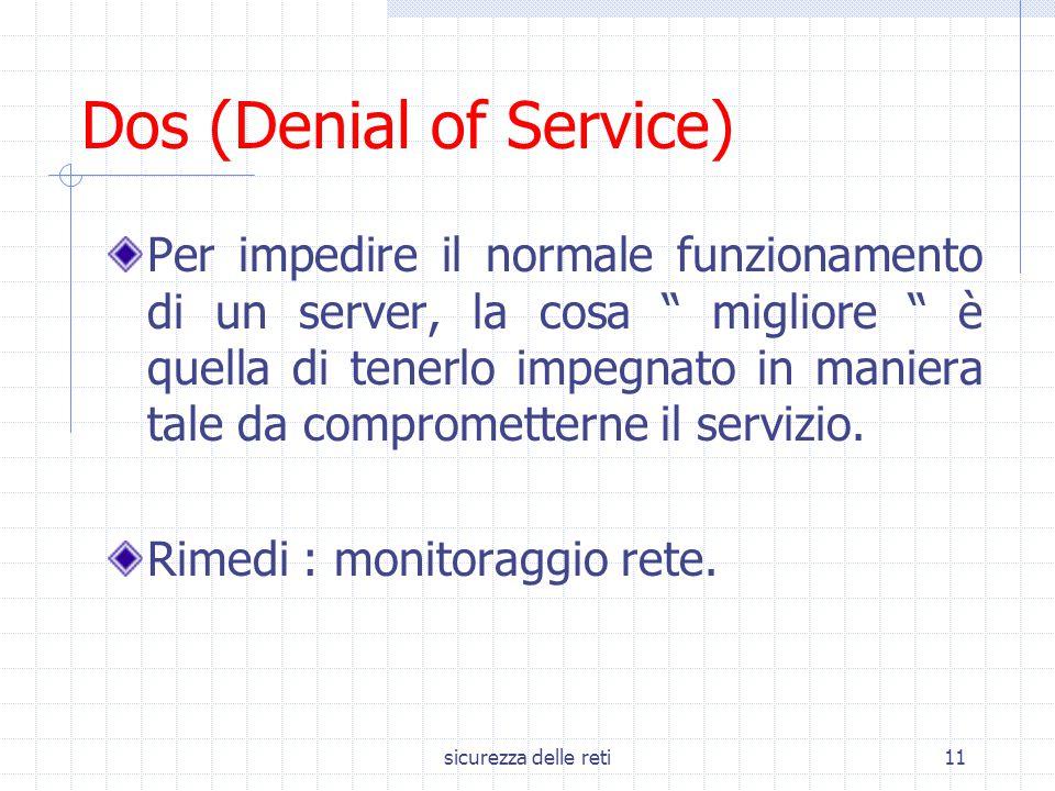 """sicurezza delle reti11 Dos (Denial of Service) Per impedire il normale funzionamento di un server, la cosa """" migliore """" è quella di tenerlo impegnato"""