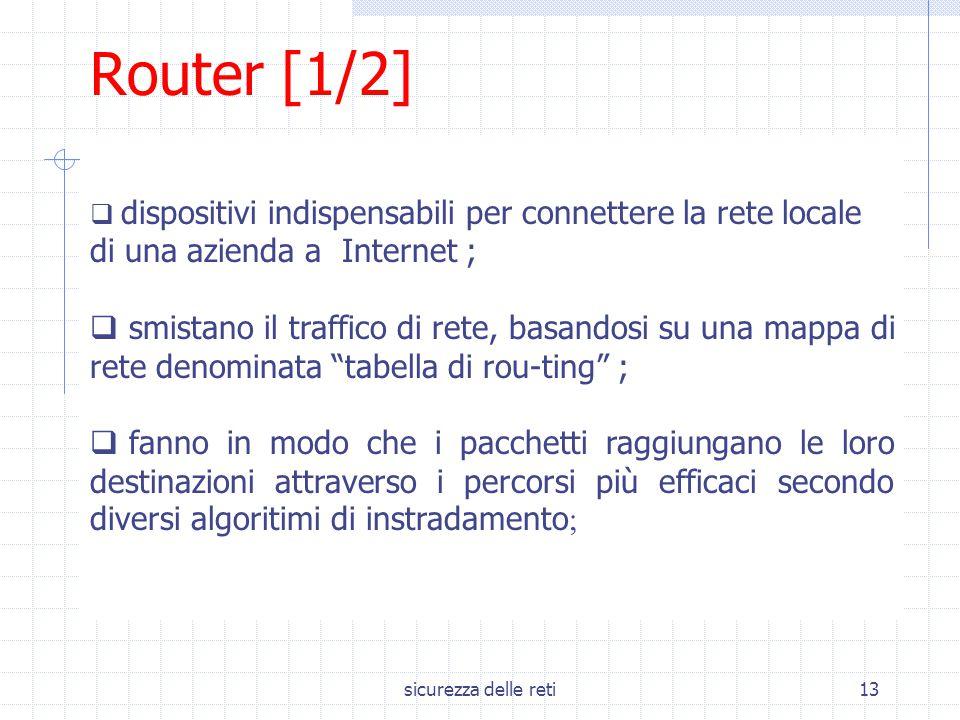 sicurezza delle reti13  dispositivi indispensabili per connettere la rete locale di una azienda a Internet ;  smistano il traffico di rete, basandos