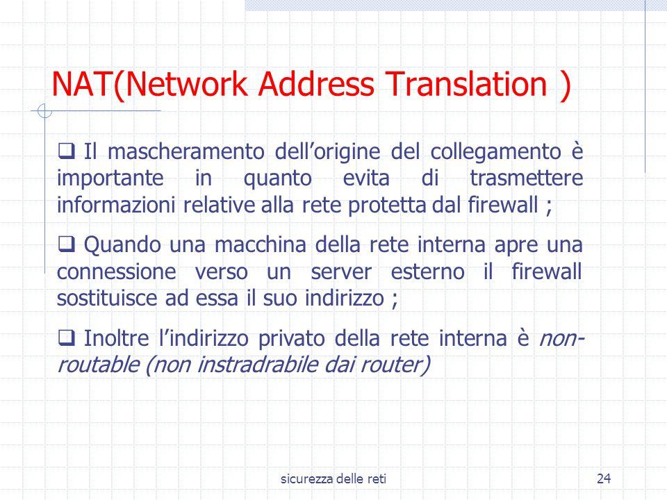 sicurezza delle reti24 NAT(Network Address Translation )  Il mascheramento dell'origine del collegamento è importante in quanto evita di trasmettere
