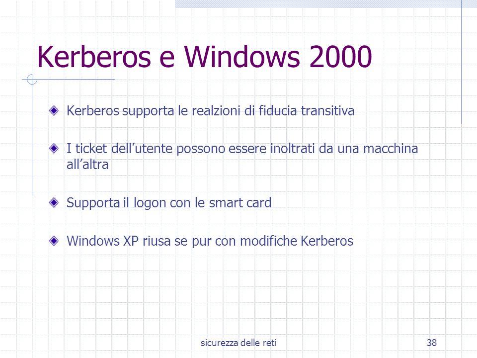 sicurezza delle reti38 Kerberos e Windows 2000 Kerberos supporta le realzioni di fiducia transitiva I ticket dell'utente possono essere inoltrati da u