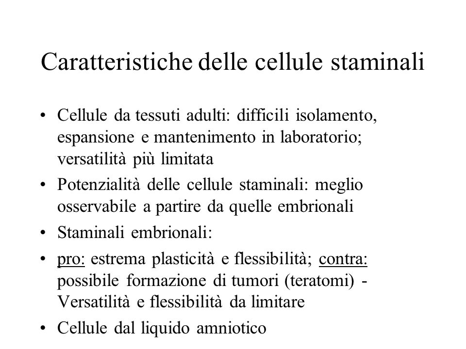 Caratteristiche delle cellule staminali Cellule da tessuti adulti: difficili isolamento, espansione e mantenimento in laboratorio; versatilità più lim