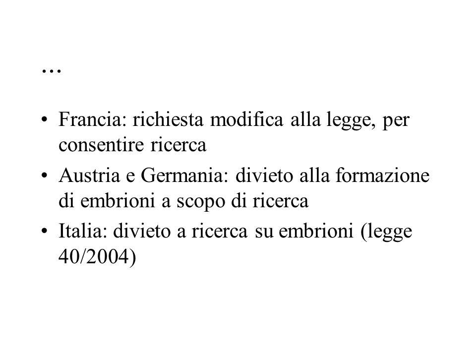 ... Francia: richiesta modifica alla legge, per consentire ricerca Austria e Germania: divieto alla formazione di embrioni a scopo di ricerca Italia: