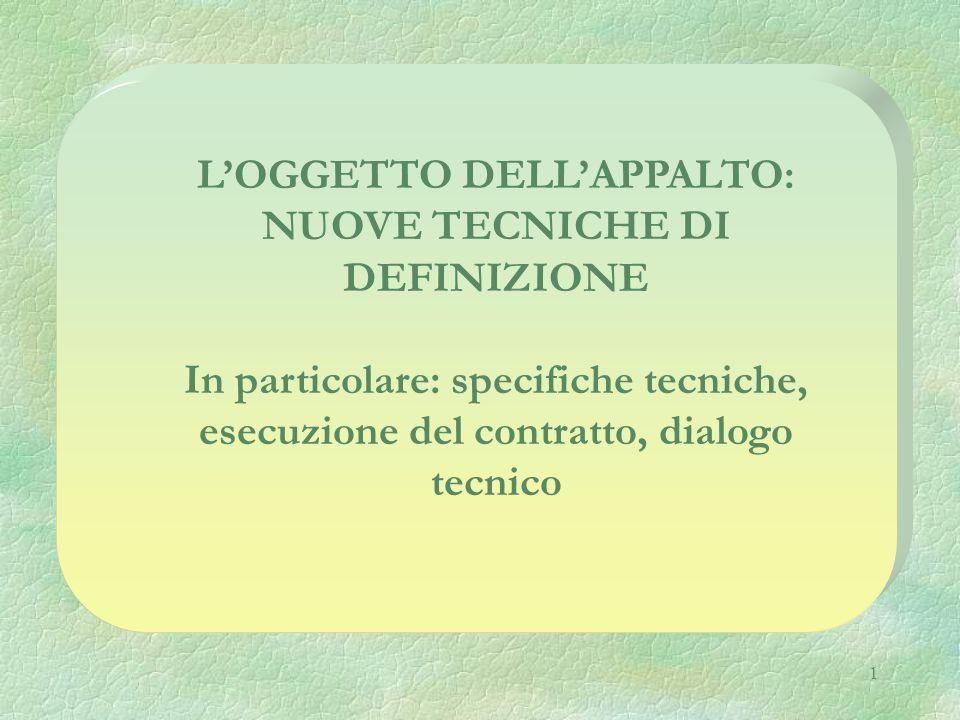 1 L'OGGETTO DELL'APPALTO: NUOVE TECNICHE DI DEFINIZIONE In particolare: specifiche tecniche, esecuzione del contratto, dialogo tecnico