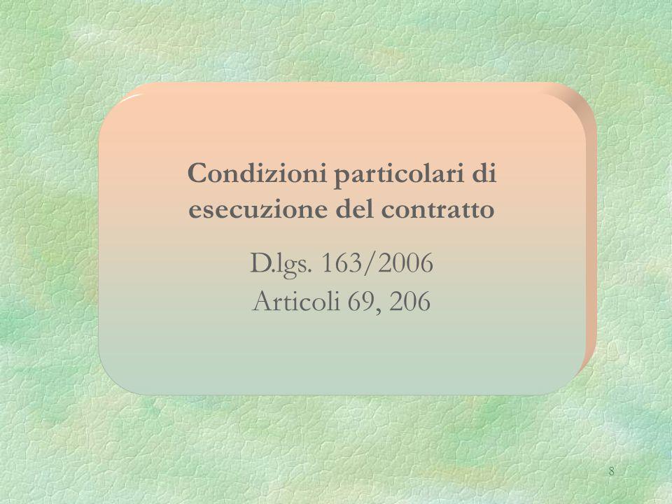 9 Condizioni particolari di esecuzione del contratto Condizioni particolari di esecuzione del contratto Novità normativa Le stazioni appaltanti possono esigere condizioni particolari per l'esecuzione del contratto, le quali possono attenere, in particolare, ad esigenze sociali o ambientali.