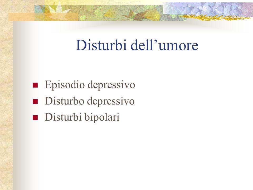 Disturbi dell'umore Episodio depressivo Disturbo depressivo Disturbi bipolari
