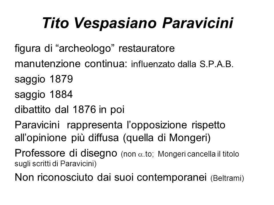 """Tito Vespasiano Paravicini figura di """"archeologo"""" restauratore manutenzione continua: influenzato dalla S.P.A.B. saggio 1879 saggio 1884 dibattito dal"""