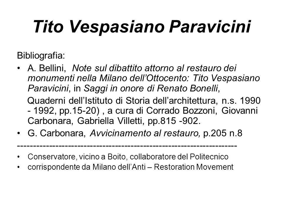 Tito Vespasiano Paravicini Bibliografia: A. Bellini, Note sul dibattito attorno al restauro dei monumenti nella Milano dell'Ottocento: Tito Vespasiano