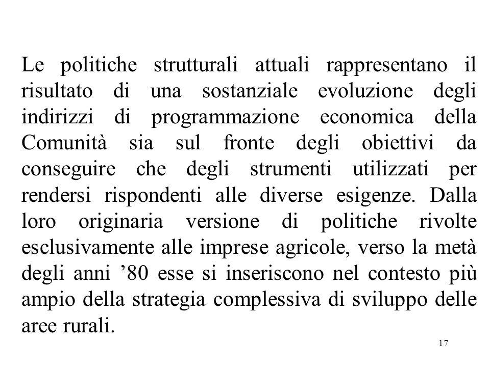 17 Le politiche strutturali attuali rappresentano il risultato di una sostanziale evoluzione degli indirizzi di programmazione economica della Comunit