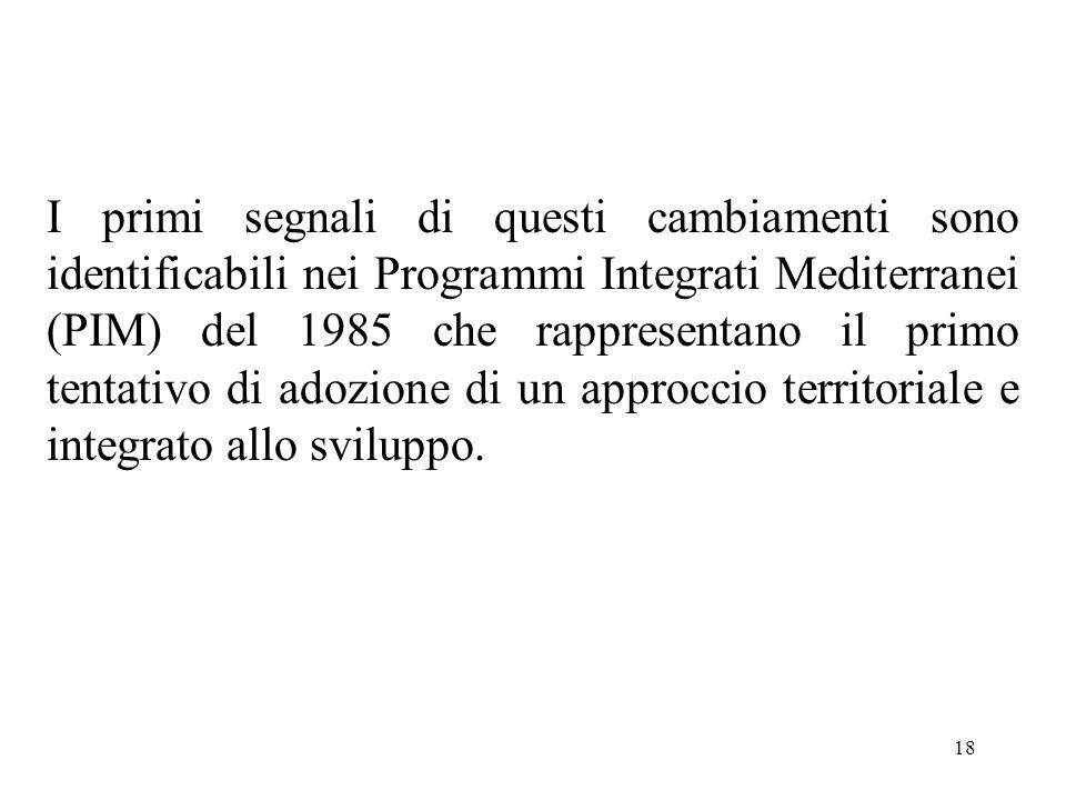 18 I primi segnali di questi cambiamenti sono identificabili nei Programmi Integrati Mediterranei (PIM) del 1985 che rappresentano il primo tentativo