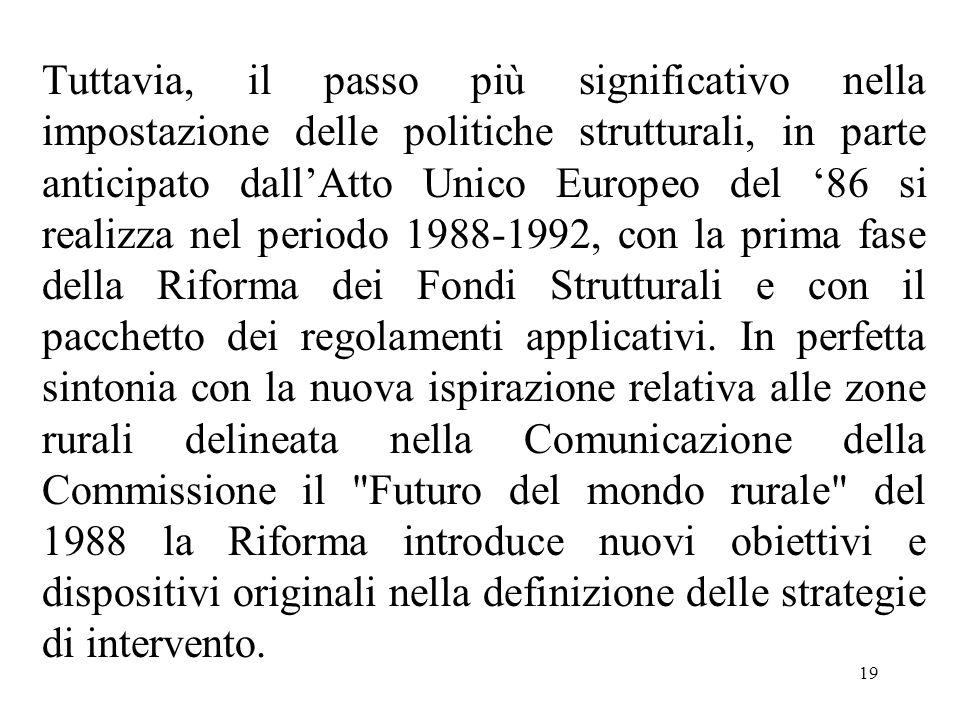 19 Tuttavia, il passo più significativo nella impostazione delle politiche strutturali, in parte anticipato dall'Atto Unico Europeo del '86 si realizz