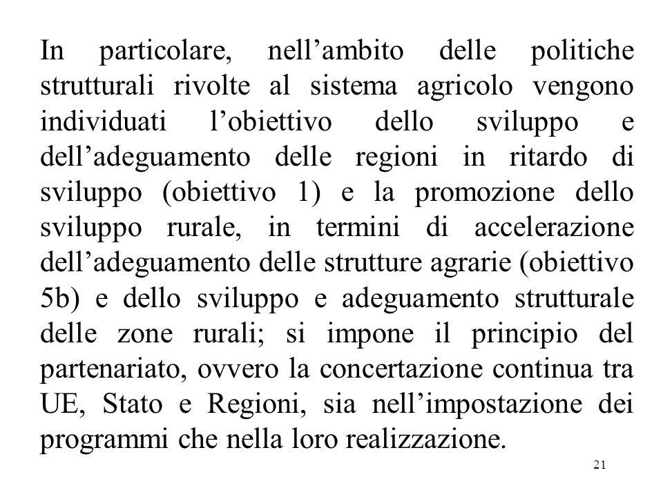 21 In particolare, nell'ambito delle politiche strutturali rivolte al sistema agricolo vengono individuati l'obiettivo dello sviluppo e dell'adeguamen