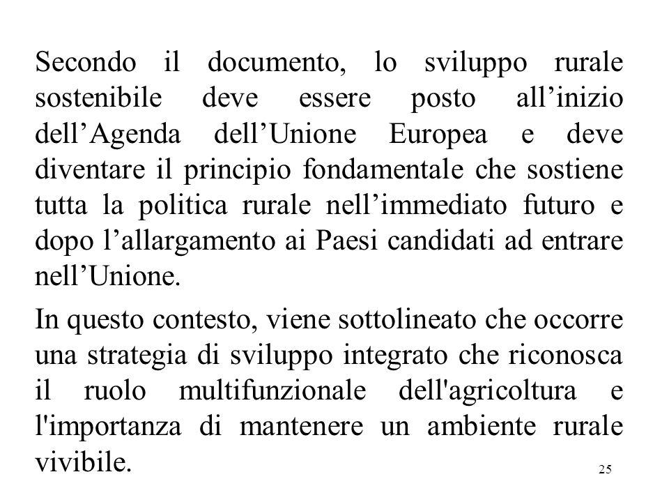25 Secondo il documento, lo sviluppo rurale sostenibile deve essere posto all'inizio dell'Agenda dell'Unione Europea e deve diventare il principio fon