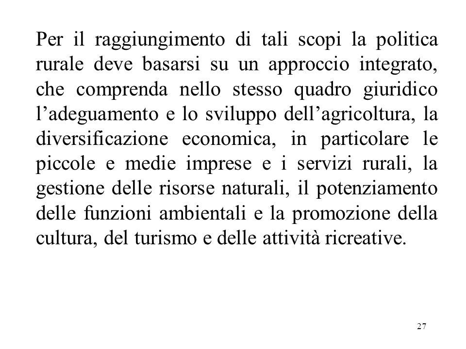27 Per il raggiungimento di tali scopi la politica rurale deve basarsi su un approccio integrato, che comprenda nello stesso quadro giuridico l'adegua
