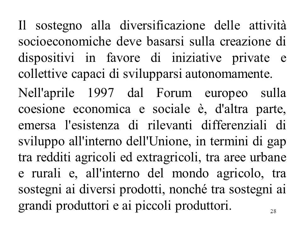 28 Il sostegno alla diversificazione delle attività socioeconomiche deve basarsi sulla creazione di dispositivi in favore di iniziative private e coll