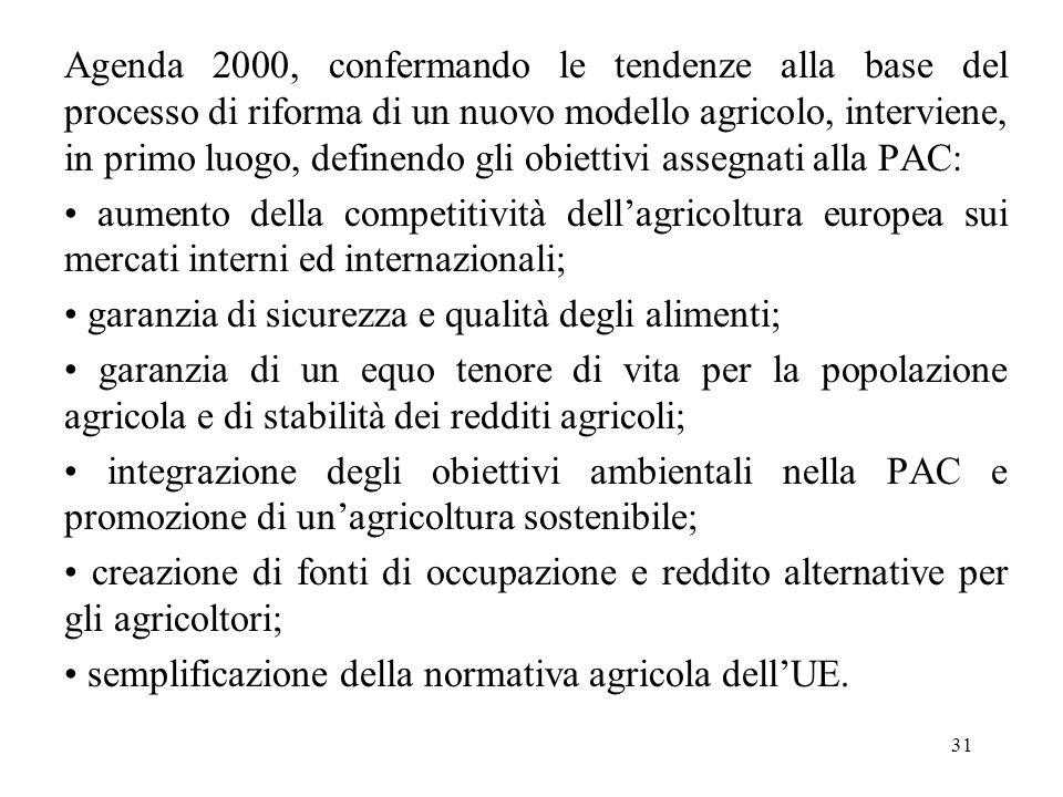 31 Agenda 2000, confermando le tendenze alla base del processo di riforma di un nuovo modello agricolo, interviene, in primo luogo, definendo gli obie