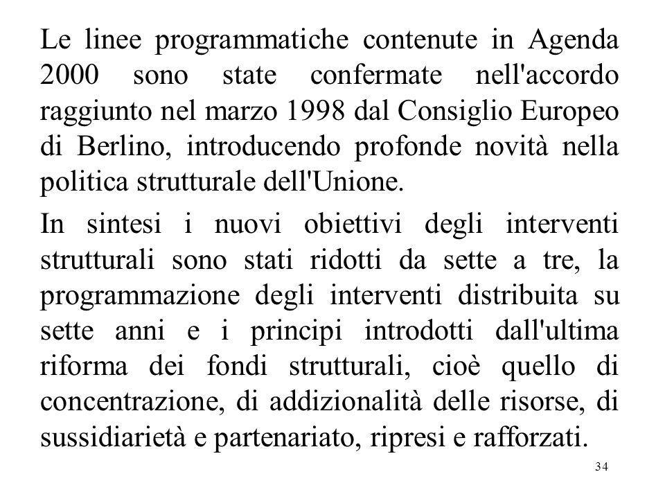 34 Le linee programmatiche contenute in Agenda 2000 sono state confermate nell'accordo raggiunto nel marzo 1998 dal Consiglio Europeo di Berlino, intr