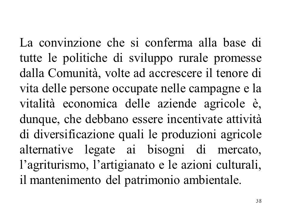 38 La convinzione che si conferma alla base di tutte le politiche di sviluppo rurale promesse dalla Comunità, volte ad accrescere il tenore di vita de